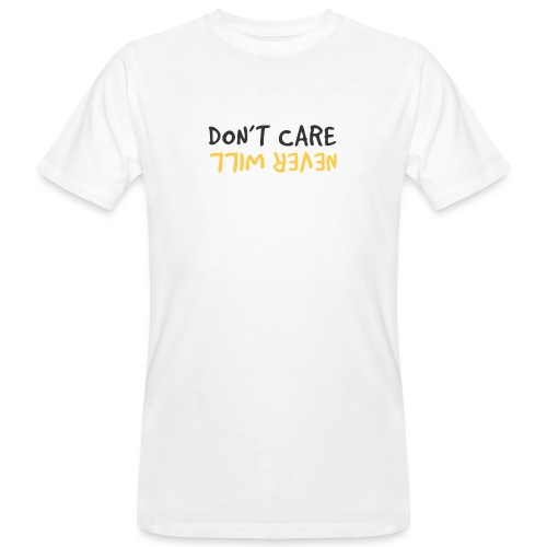 Don't Care, Never Will by Dougsteins - Men's Organic T-Shirt