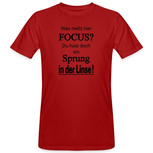 Was heißt hier Focus? Du hast Sprung in der Linse! - Männer Bio-T-Shirt
