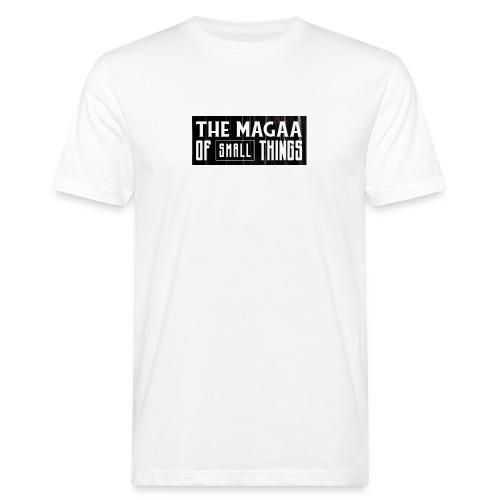 The magaa of small things - Men's Organic T-Shirt
