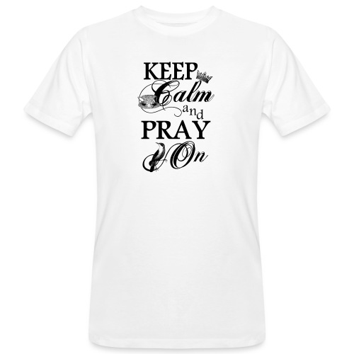 keep calm and pray on - Männer Bio-T-Shirt