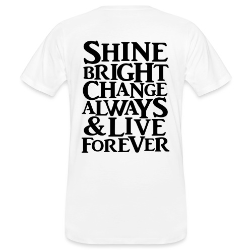 Shine Bright, Change Always & Live Forever - Men's Organic T-Shirt