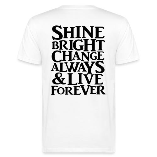 Shine Bright, Change Always & Live Forever - Men's Organic T-Shirt