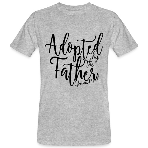 Adopted by the Father - Ephesians 1: 5 - Men's Organic T-Shirt