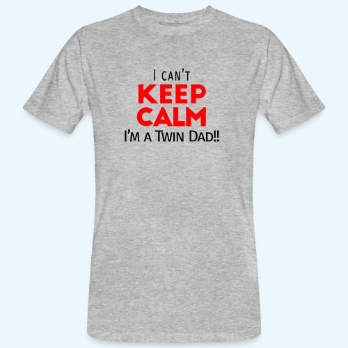 I Can't Keep Calm (Dad's Only!) - Mannen Bio-T-shirt