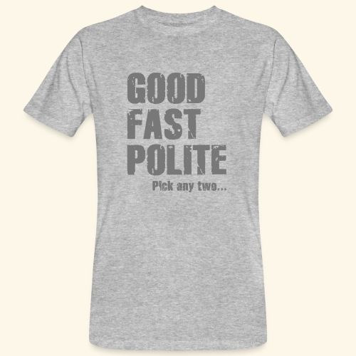 Good Fast Polite - Pick any two... - Organic mænd