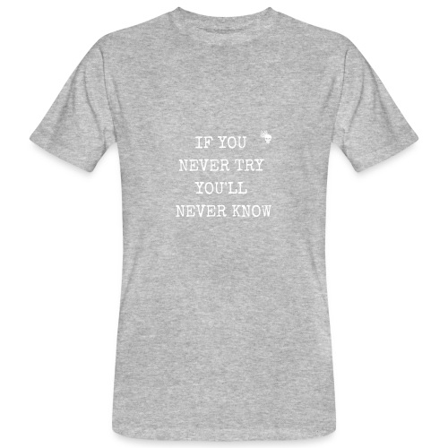 IF YOU NEVER TRY YOU LL NEVER KNOW - Männer Bio-T-Shirt