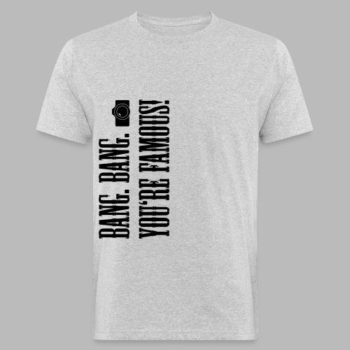 Bang. Bang. Famous! - Männer Bio-T-Shirt