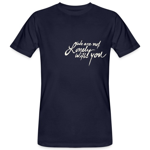 We Are Not Lonely With You - WeAreBulletproof - Men's Organic T-Shirt