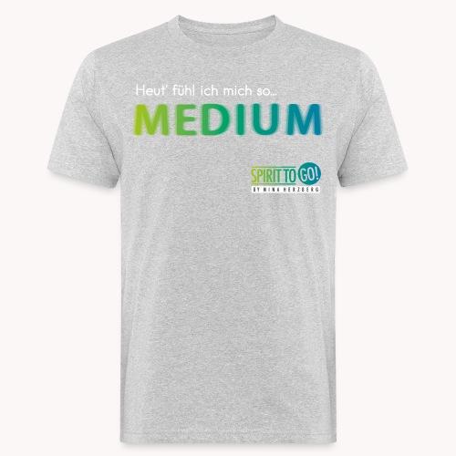 Heut´fühl ich mich so... MEDIUM - Männer Bio-T-Shirt