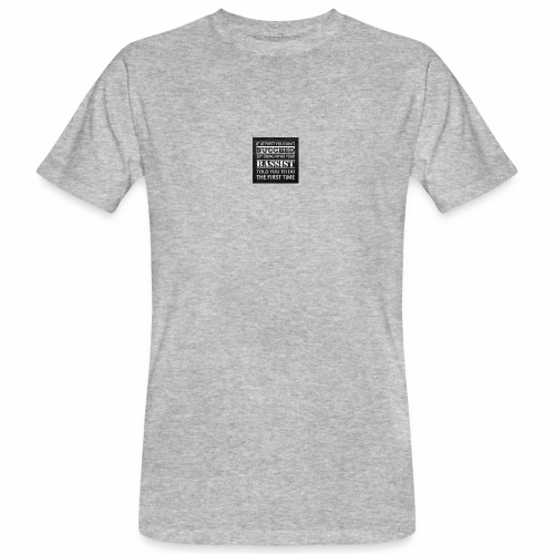 Bassist told you first - Männer Bio-T-Shirt