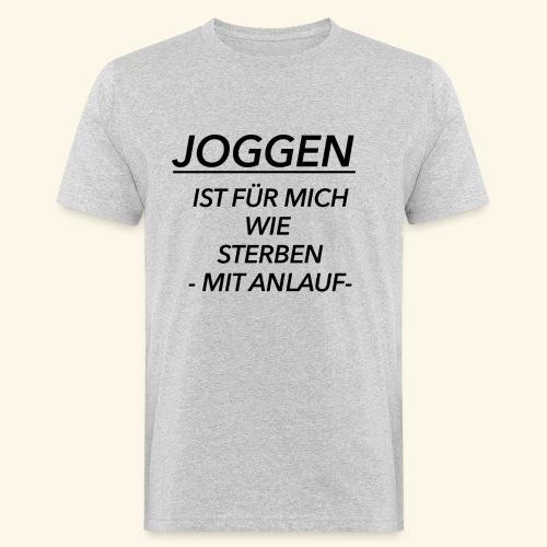 Joggen ist für mich wie Sterben mit Anlauf - Männer Bio-T-Shirt