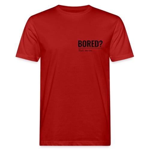 Bored - Männer Bio-T-Shirt