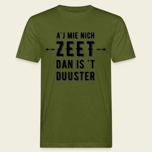 A'j mie nich zeet dan is 't duuster - Mannen Bio-T-shirt