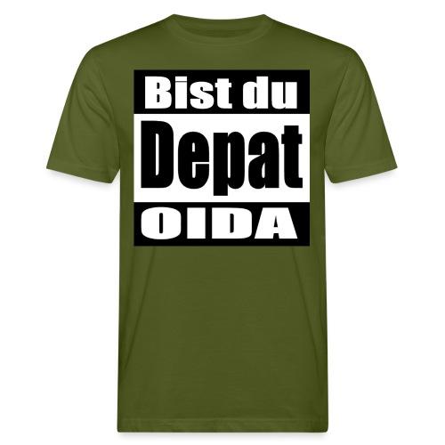bist du depat oida - Männer Bio-T-Shirt