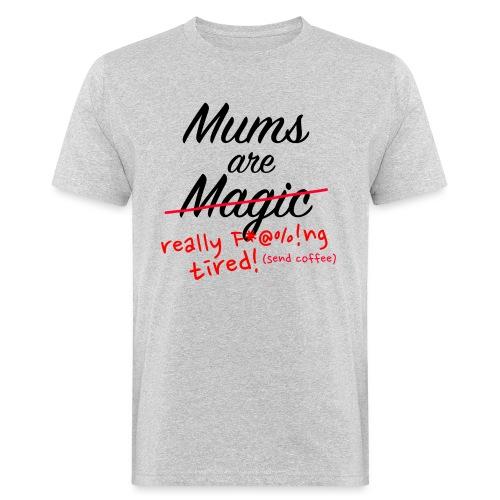 Mums are Magic ... really F * @%! Ng tired! - Men's Organic T-Shirt