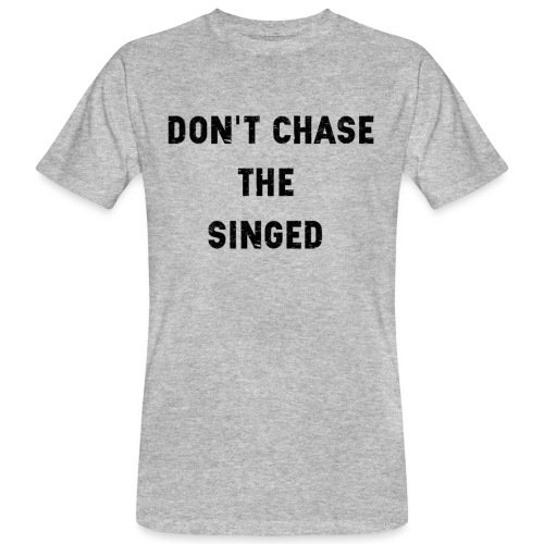 Don't chase the singed - T-shirt bio Homme