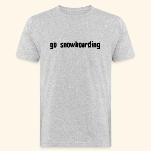 go snowboarding t-shirt geschenk idee - Männer Bio-T-Shirt