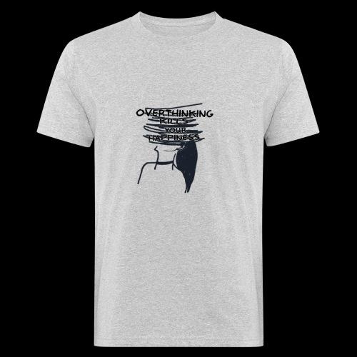 Overthinking Kills Your Happiness Spruch Zitat - Männer Bio-T-Shirt