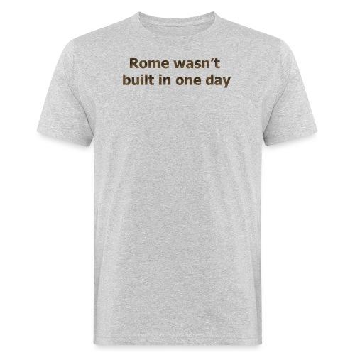 Rome n'a pas été construite en un jour - T-shirt bio Homme