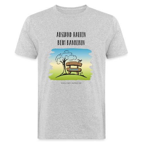 Abstand halten beim Bankerln - Männer Bio-T-Shirt
