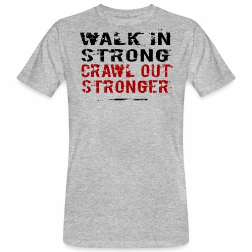 Walk in Strong, Crawl out Stronger - Ekologisk T-shirt herr