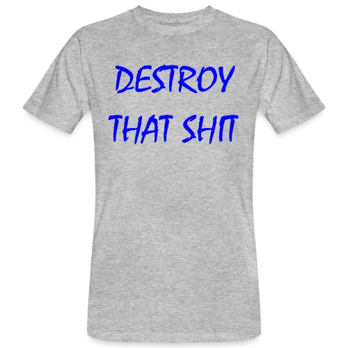 DestroyThatSh ** _ blue - Men's Organic T-Shirt
