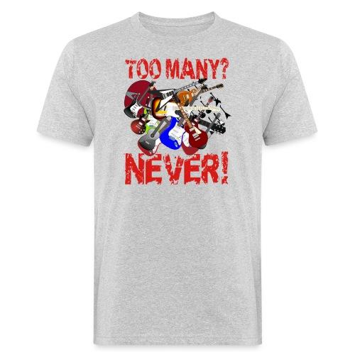 Too Many Guitars? Never! - Men's Organic T-Shirt