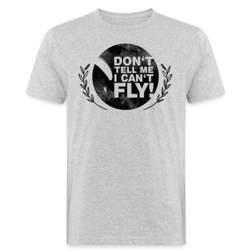 DON'T TELL ME I CAN'T FLY - girls - Männer Bio-T-Shirt