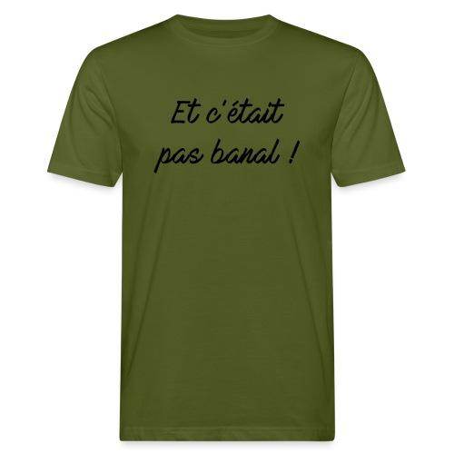 Et c'était pas banal ! - T-shirt bio Homme