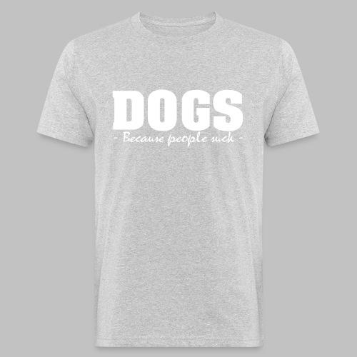 DOGS - BECAUSE PEOPLE SUCK - Männer Bio-T-Shirt