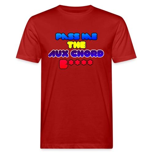 Pass me the AUX chord B**** - Men's Organic T-Shirt