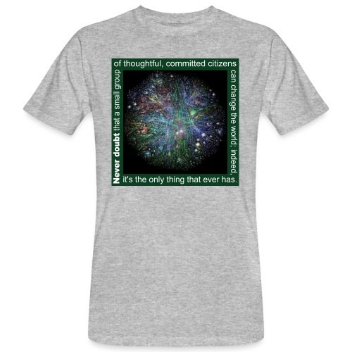 Never doubt that a small group/change the world. - Men's Organic T-Shirt