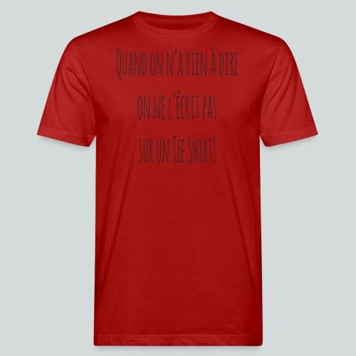 Quand on n'a rien à dire ....N - T-shirt bio Homme