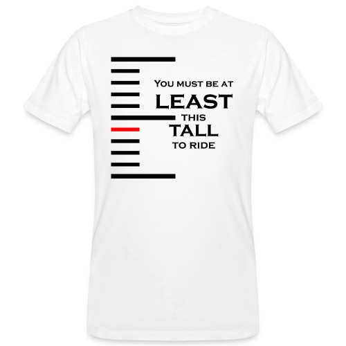 You must be at least this tall to ride - T-shirt bio Homme