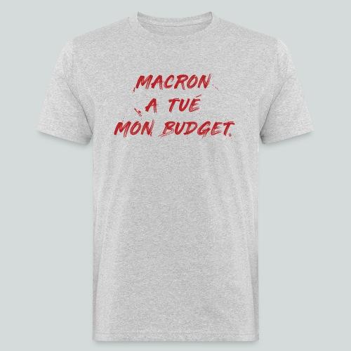 MACRON a tué mon budget. - T-shirt bio Homme