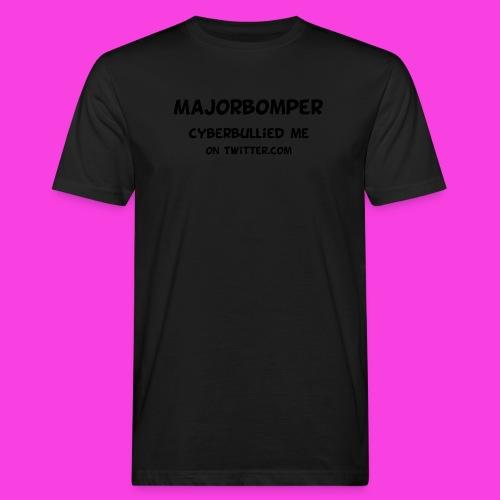 Majorbomper Cyberbullied Me On Twitter.com - Men's Organic T-Shirt