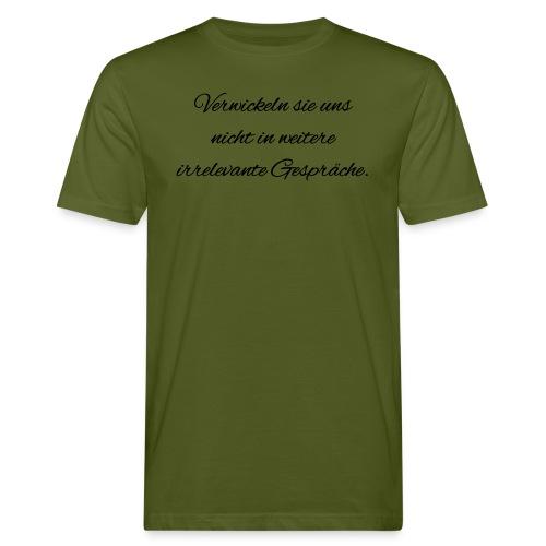 irrelevante Gespraeche - Männer Bio-T-Shirt