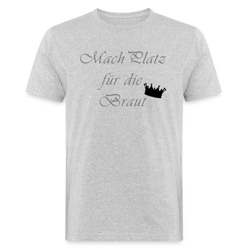 macht Platz für die Braut - Männer Bio-T-Shirt