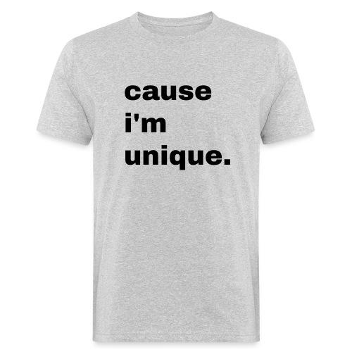 cause i'm unique. Geschenk Idee Simple - Männer Bio-T-Shirt