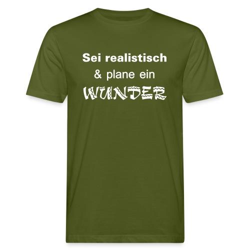Sei realistisch und plane ein WUNDER - Männer Bio-T-Shirt