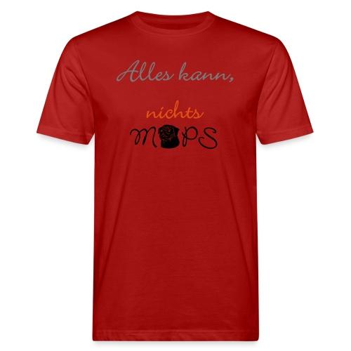 Alles kann nichts Mops - nichts muss - Männer Bio-T-Shirt