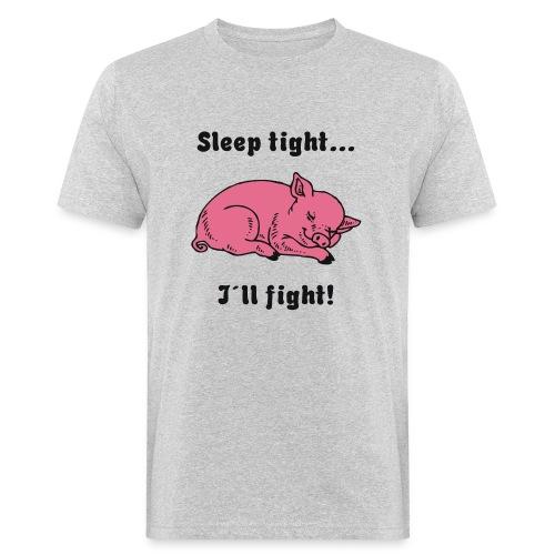 Sleep tight - I´ll fight! - Männer Bio-T-Shirt