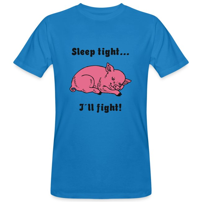 Sleep tight - I´ll fight!