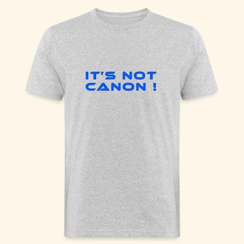 It's not canon! - Männer Bio-T-Shirt
