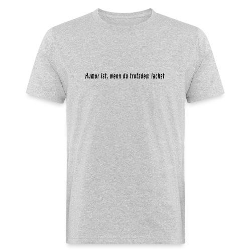 Humor ist..... - Männer Bio-T-Shirt