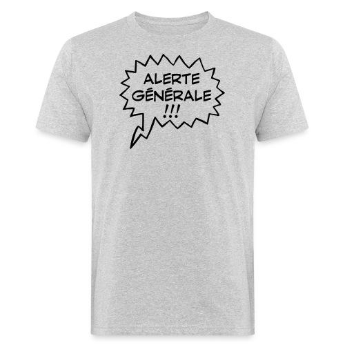 Alerte générale ! - T-shirt bio Homme