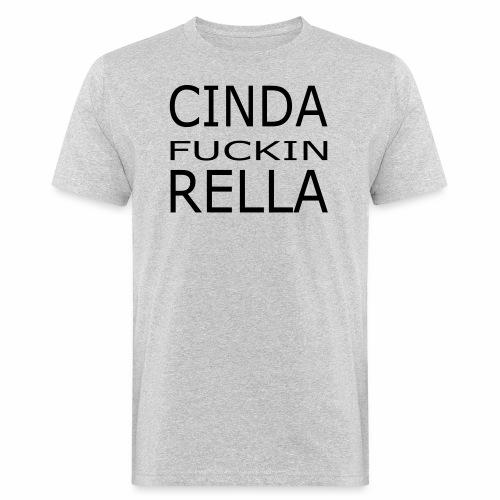 Cinda fuckin Rella - Männer Bio-T-Shirt