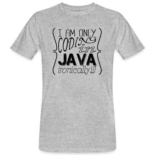 I am only coding in Java ironically!!1 - Men's Organic T-Shirt