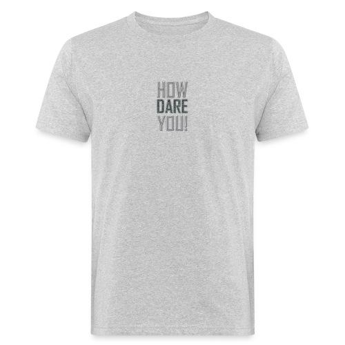 HOW DARE YOU - Miesten luonnonmukainen t-paita