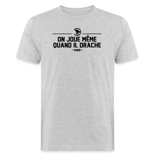 On Joue Même Quand Il Dr - Men's Organic T-Shirt
